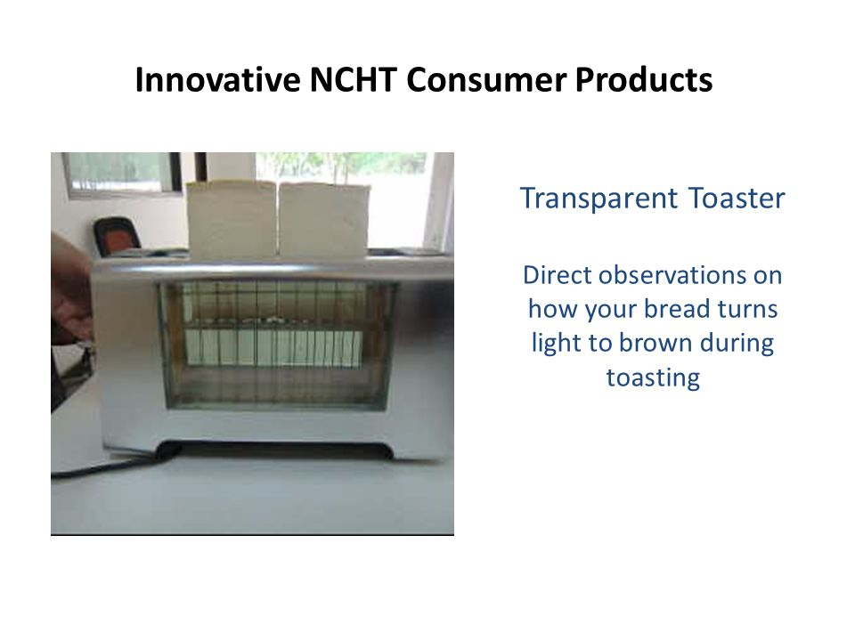 Transparent Toaster Direct observations on how your bread turns light to brown during toasting Innovative NCHT Consumer Products