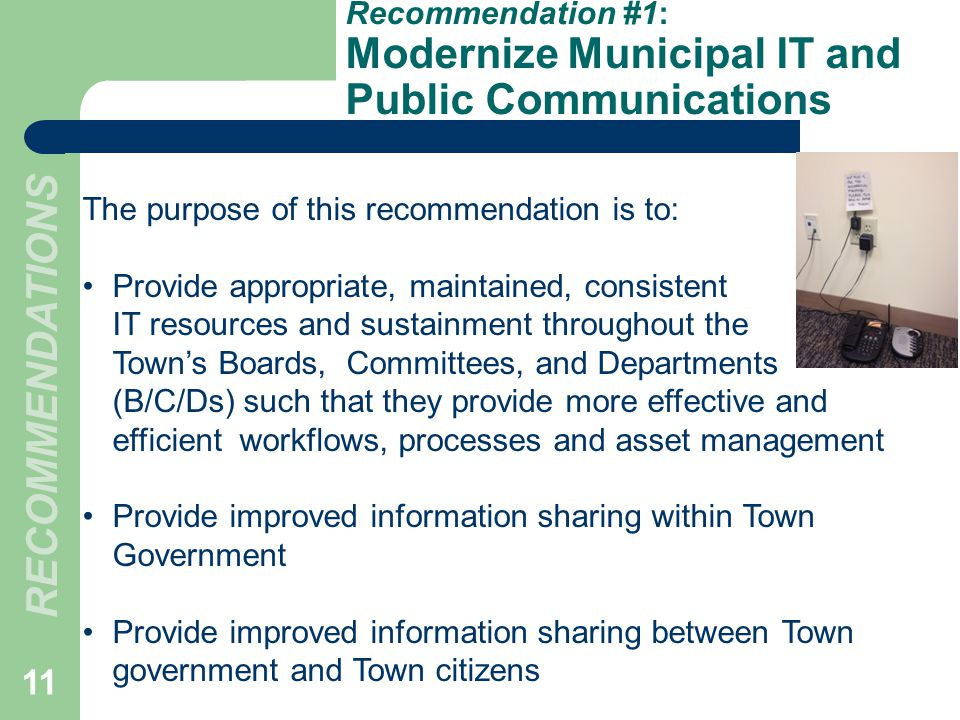 Recommendation #1: Modernize Municipal IT and Public Communications The purpose of this recommendation is to: Provide appropriate, maintained, consist