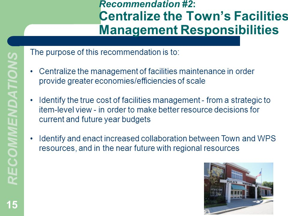 The purpose of this recommendation is to: Centralize the management of facilities maintenance in order provide greater economies/efficiencies of scale