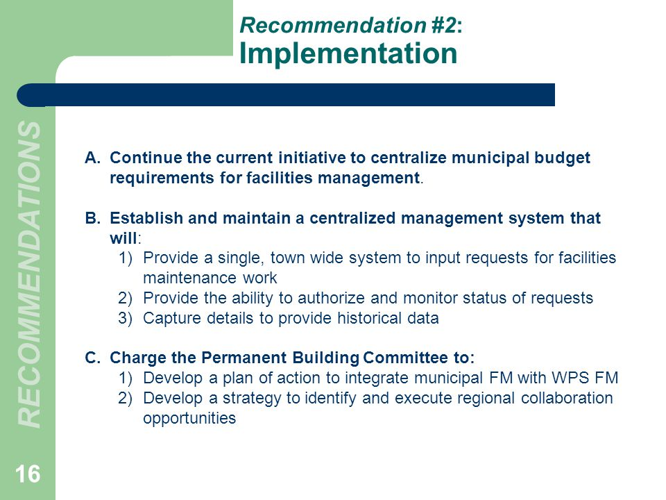 Recommendation #2: Implementation A.Continue the current initiative to centralize municipal budget requirements for facilities management.