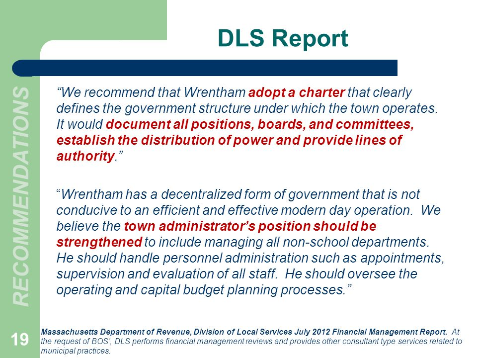 DLS Report We recommend that Wrentham adopt a charter that clearly defines the government structure under which the town operates. It would document a