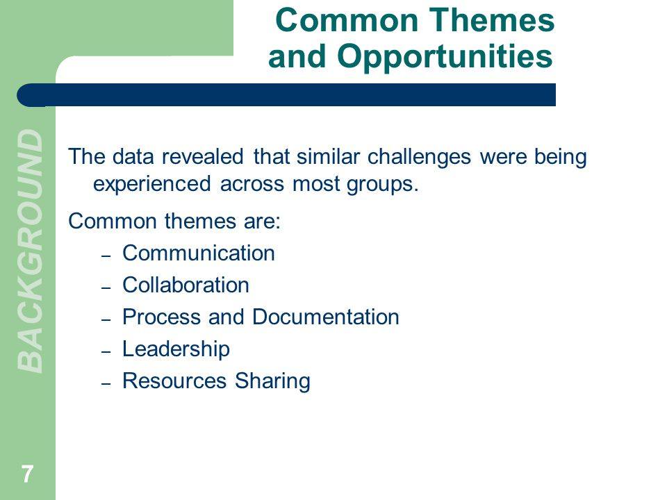 Common Themes and Opportunities The data revealed that similar challenges were being experienced across most groups.