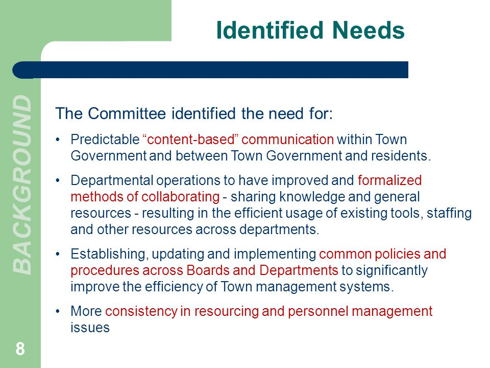 Identified Needs The Committee identified the need for: Predictable content-based communication within Town Government and between Town Government and residents.