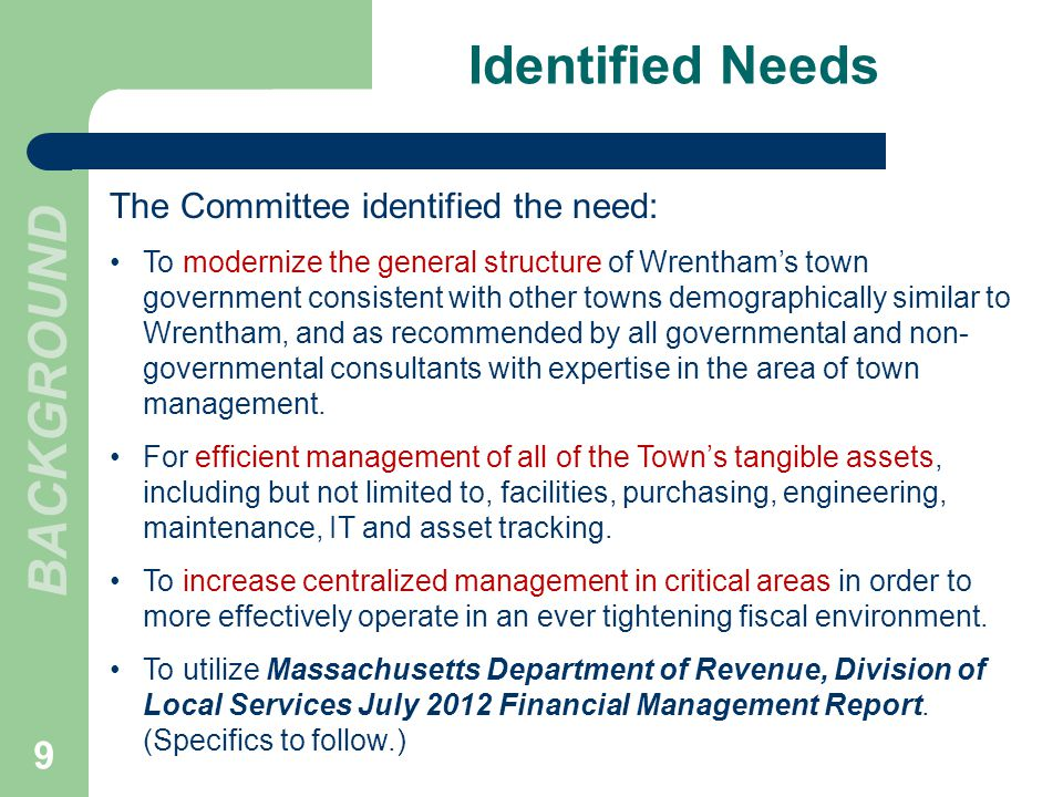 Identified Needs The Committee identified the need: To modernize the general structure of Wrenthams town government consistent with other towns demogr