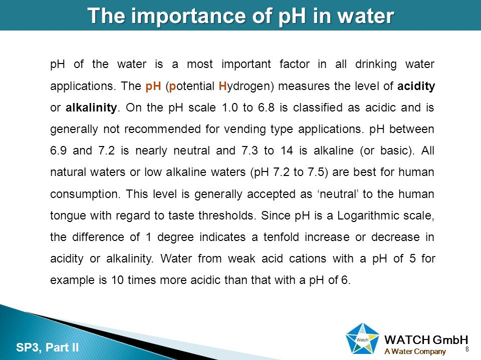 WATCH GmbH A Water Company The importance of pH in water pH of the water is a most important factor in all drinking water applications.