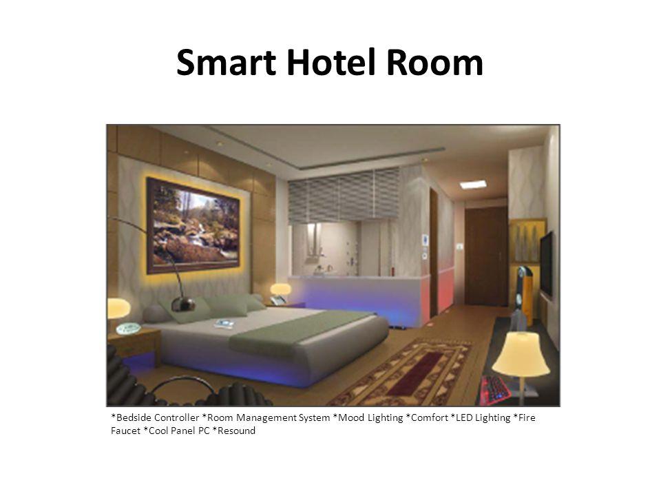 Smart Hotel Room *Bedside Controller *Room Management System *Mood Lighting *Comfort *LED Lighting *Fire Faucet *Cool Panel PC *Resound