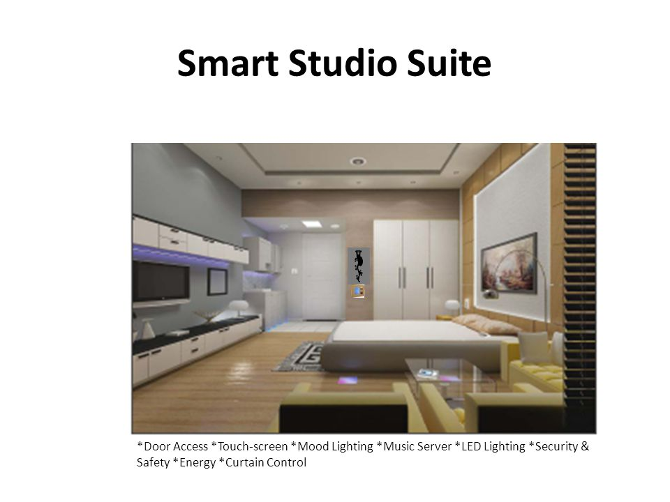 Smart Studio Suite *Door Access *Touch-screen *Mood Lighting *Music Server *LED Lighting *Security & Safety *Energy *Curtain Control