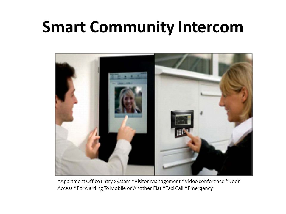 Smart Community Intercom *Apartment Office Entry System *Visitor Management *Video conference *Door Access *Forwarding To Mobile or Another Flat *Taxi Call *Emergency
