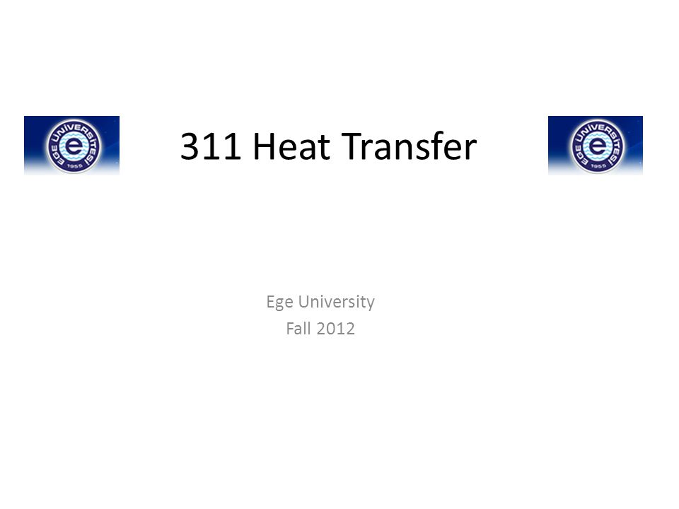 311 Heat Transfer Ege University Fall 2012