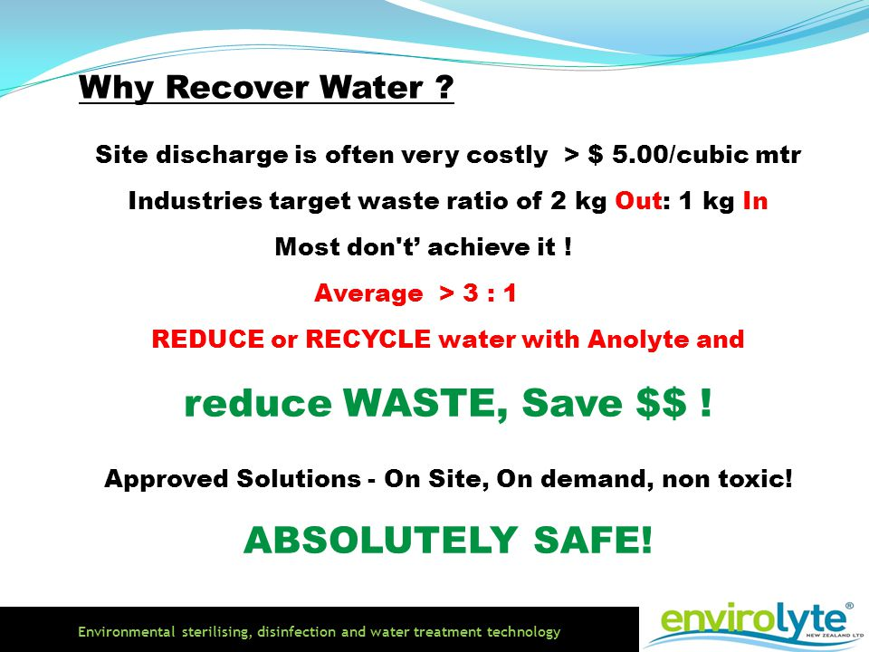 Environmental sterilising, disinfection and water treatment technology Site discharge is often very costly > $ 5.00/cubic mtr Industries target waste