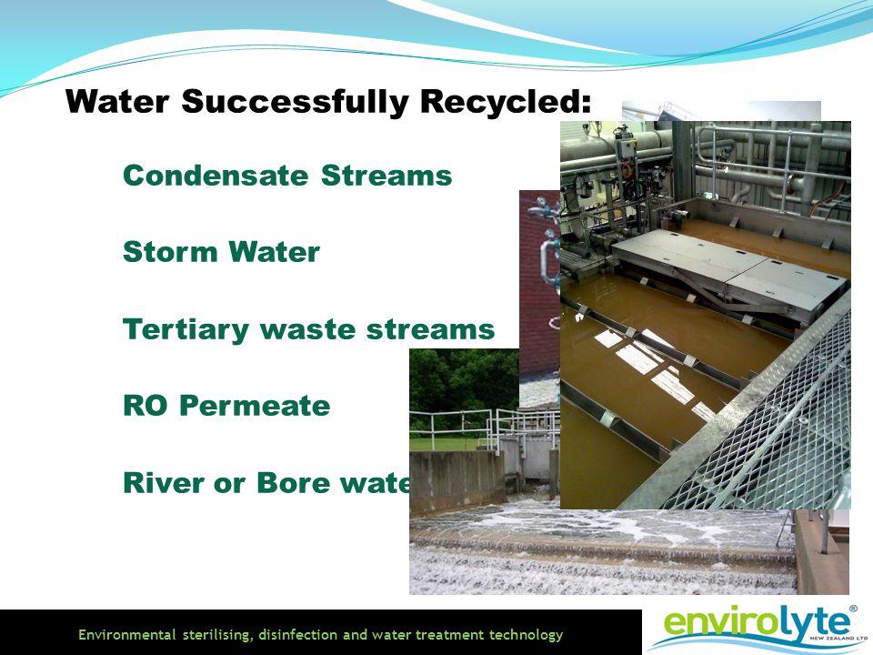 Environmental sterilising, disinfection and water treatment technology Condensate Streams Storm Water Tertiary waste streams RO Permeate River or Bore