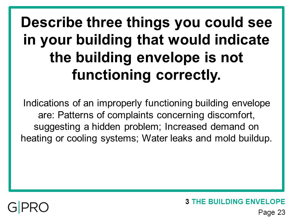 3 THE BUILDING ENVELOPE Page 23 Describe three things you could see in your building that would indicate the building envelope is not functioning corr