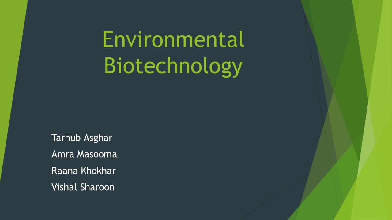Environmental Biotechnology Tarhub Asghar Amra Masooma Raana Khokhar Vishal Sharoon