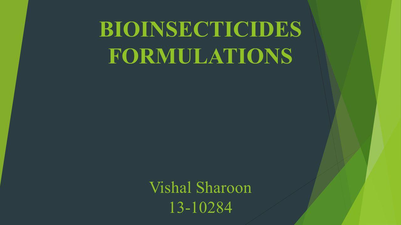 BIOINSECTICIDES FORMULATIONS Vishal Sharoon 13-10284