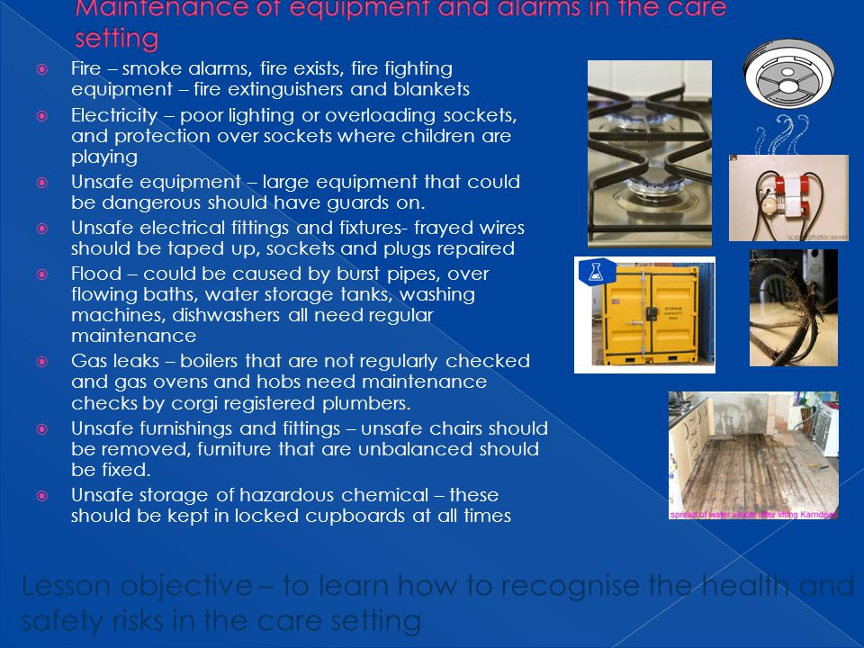Fire – smoke alarms, fire exists, fire fighting equipment – fire extinguishers and blankets Electricity – poor lighting or overloading sockets, and pr