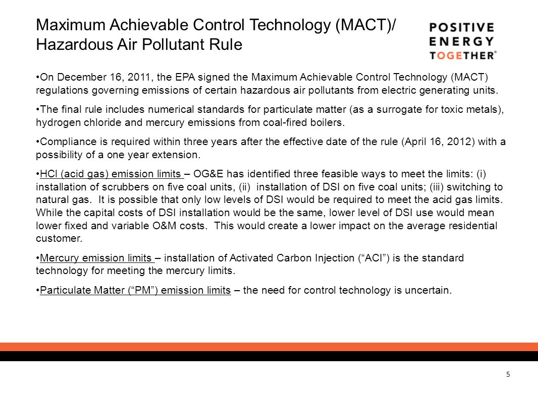 5 Maximum Achievable Control Technology (MACT)/ Hazardous Air Pollutant Rule On December 16, 2011, the EPA signed the Maximum Achievable Control Techn