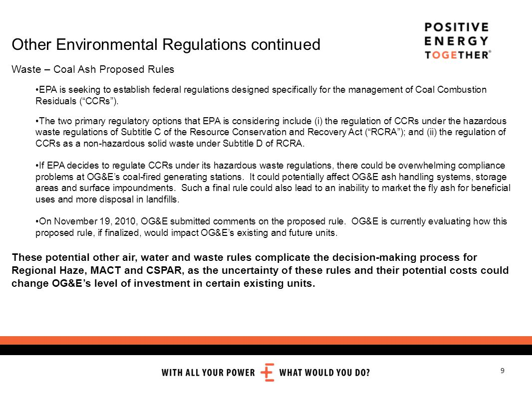 9 Other Environmental Regulations continued Waste – Coal Ash Proposed Rules EPA is seeking to establish federal regulations designed specifically for