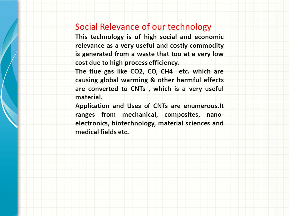 Social Relevance of our technology This technology is of high social and economic relevance as a very useful and costly commodity is generated from a