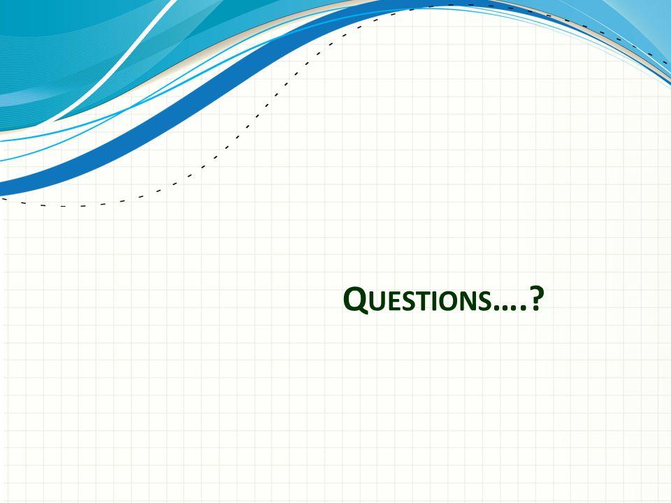 Q UESTIONS ….?