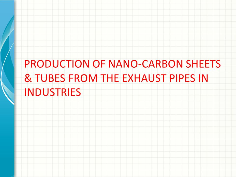 PRODUCTION OF NANO-CARBON SHEETS & TUBES FROM THE EXHAUST PIPES IN INDUSTRIES