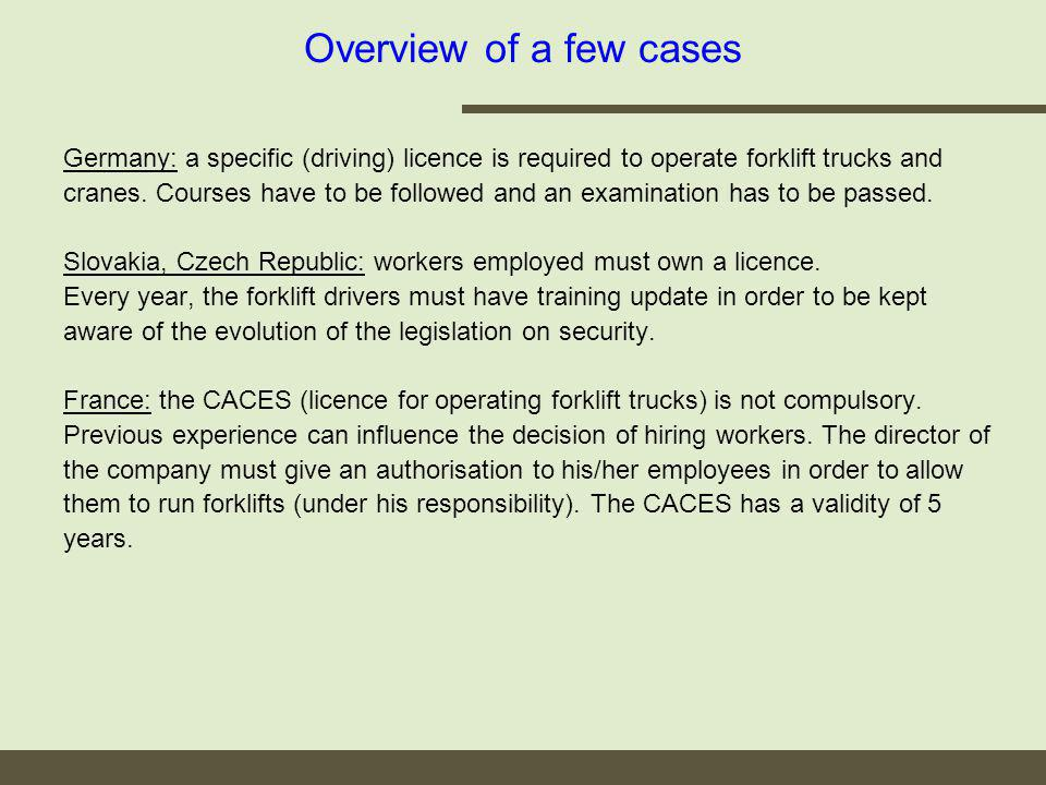 Germany: a specific (driving) licence is required to operate forklift trucks and cranes.