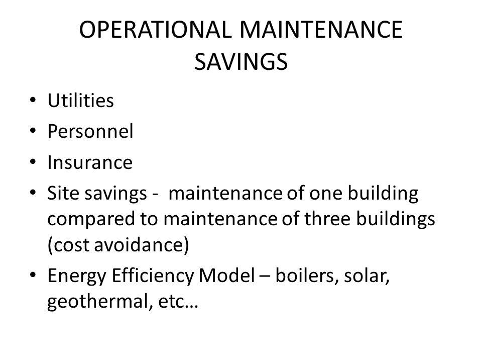 OPERATIONAL MAINTENANCE SAVINGS Utilities Personnel Insurance Site savings - maintenance of one building compared to maintenance of three buildings (c