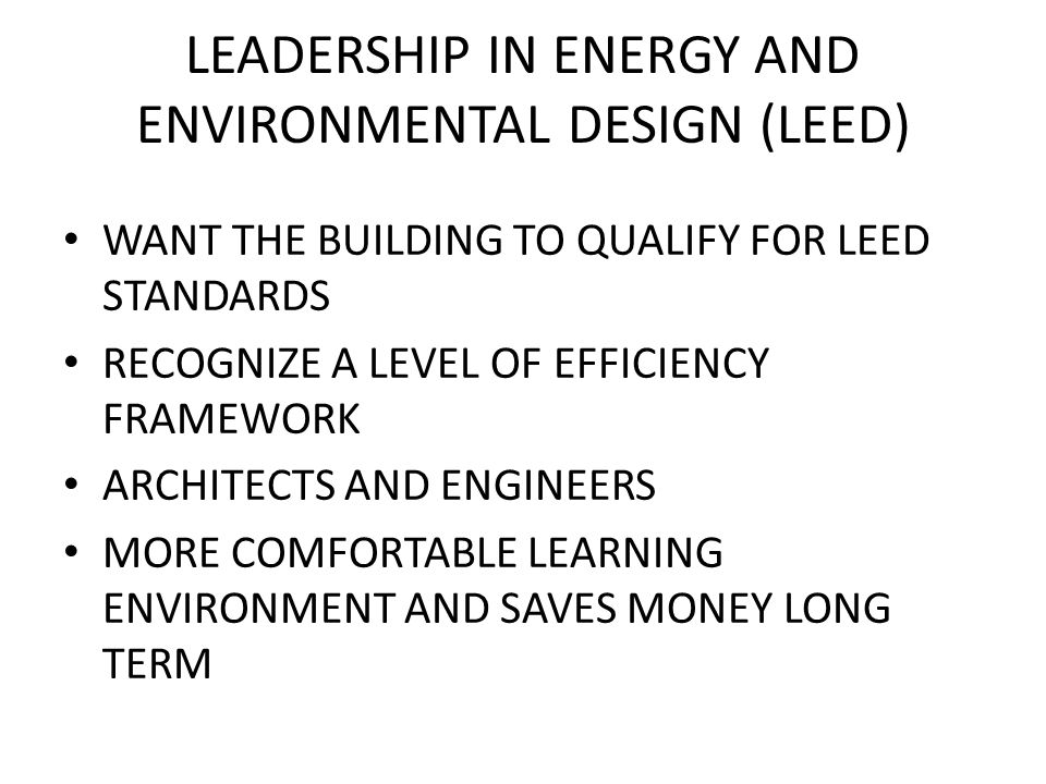LEADERSHIP IN ENERGY AND ENVIRONMENTAL DESIGN (LEED) WANT THE BUILDING TO QUALIFY FOR LEED STANDARDS RECOGNIZE A LEVEL OF EFFICIENCY FRAMEWORK ARCHITE