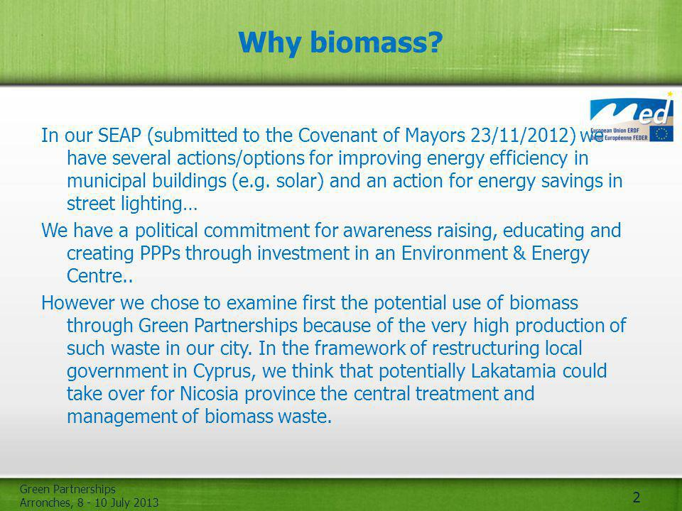 Green Partnerships Arronches, 8 - 10 July 2013 2 Why biomass? In our SEAP (submitted to the Covenant of Mayors 23/11/2012) we have several actions/opt