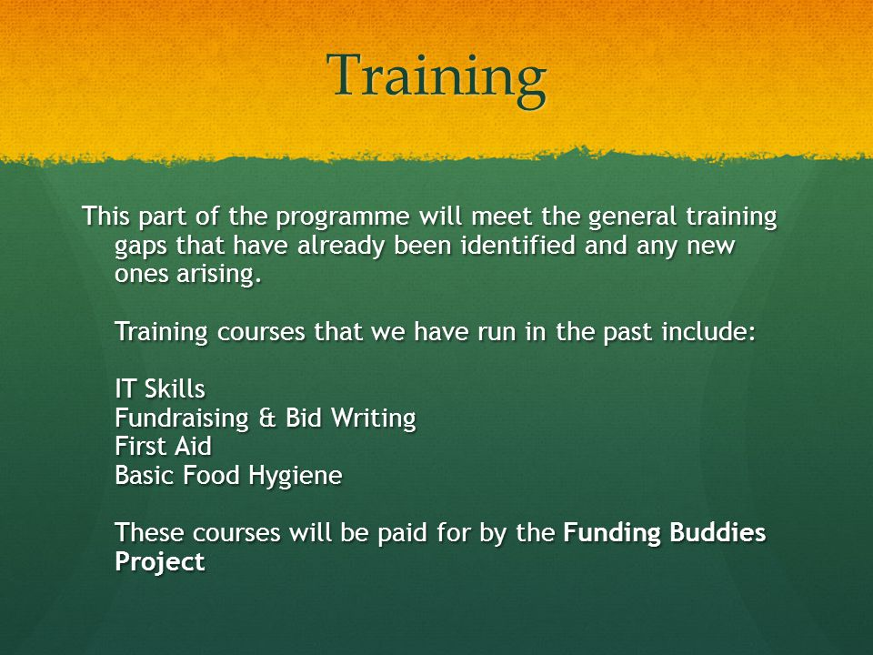 Training This part of the programme will meet the general training gaps that have already been identified and any new ones arising.