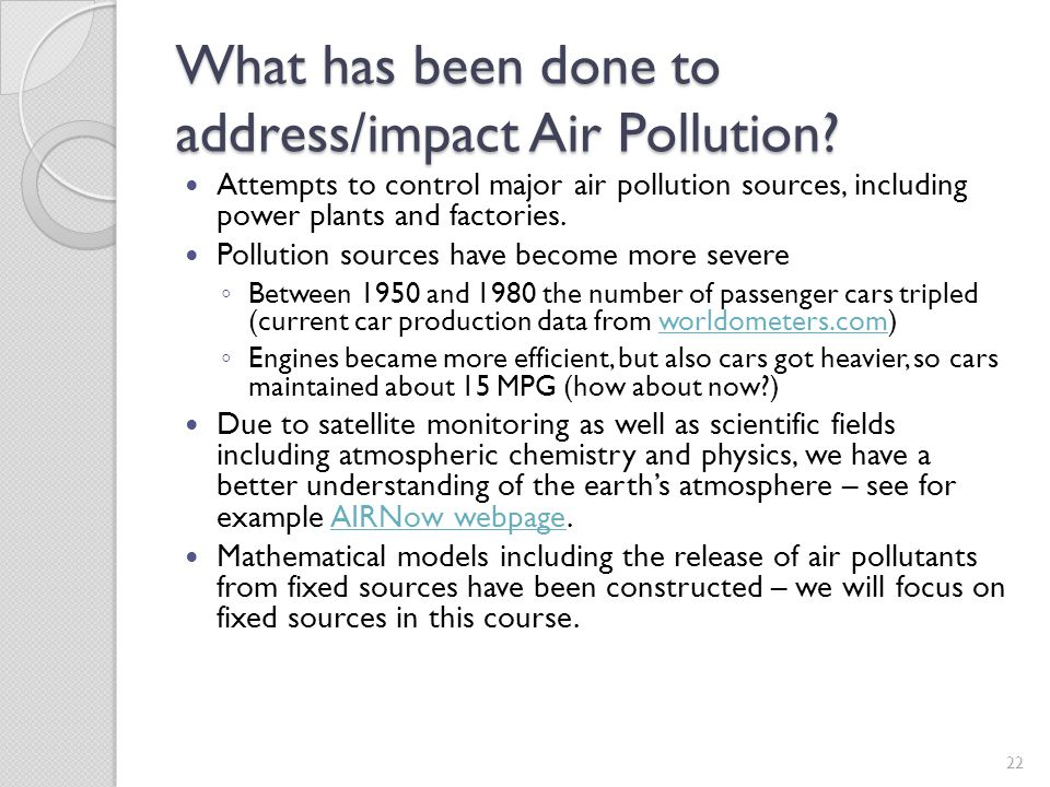 What has been done to address/impact Air Pollution? Attempts to control major air pollution sources, including power plants and factories. Pollution s