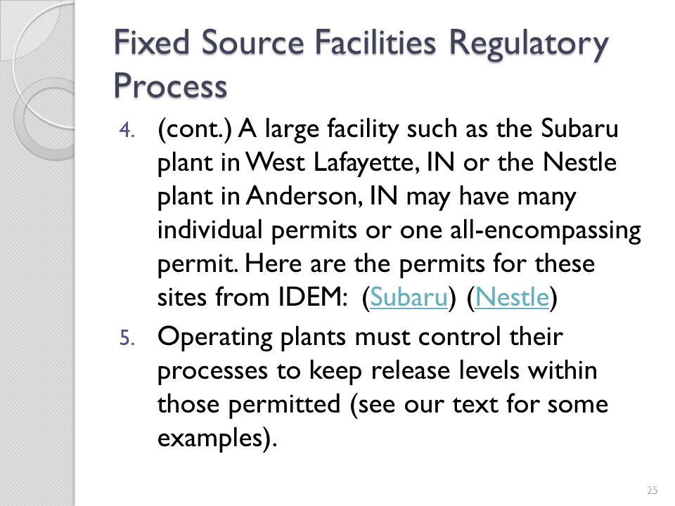 Fixed Source Facilities Regulatory Process 4. (cont.) A large facility such as the Subaru plant in West Lafayette, IN or the Nestle plant in Anderson,
