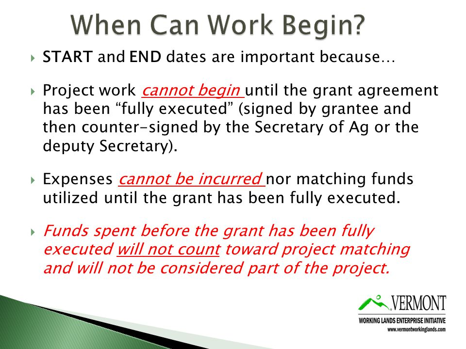 START and END dates are important because… Project work cannot begin until the grant agreement has been fully executed (signed by grantee and then counter-signed by the Secretary of Ag or the deputy Secretary).
