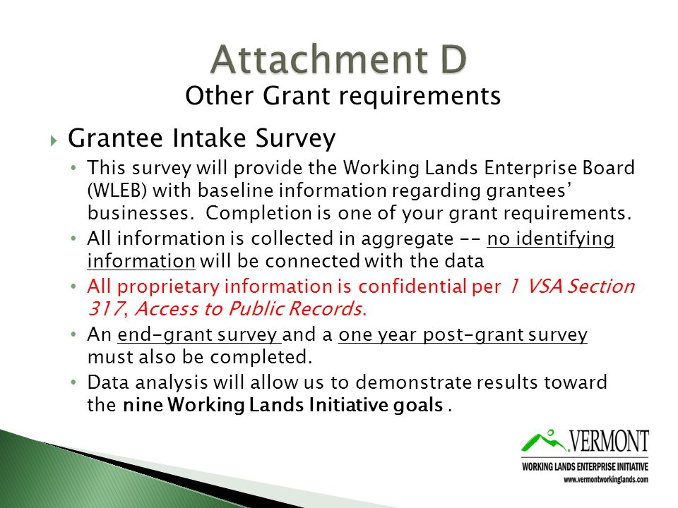 Other Grant requirements Grantee Intake Survey This survey will provide the Working Lands Enterprise Board (WLEB) with baseline information regarding grantees businesses.