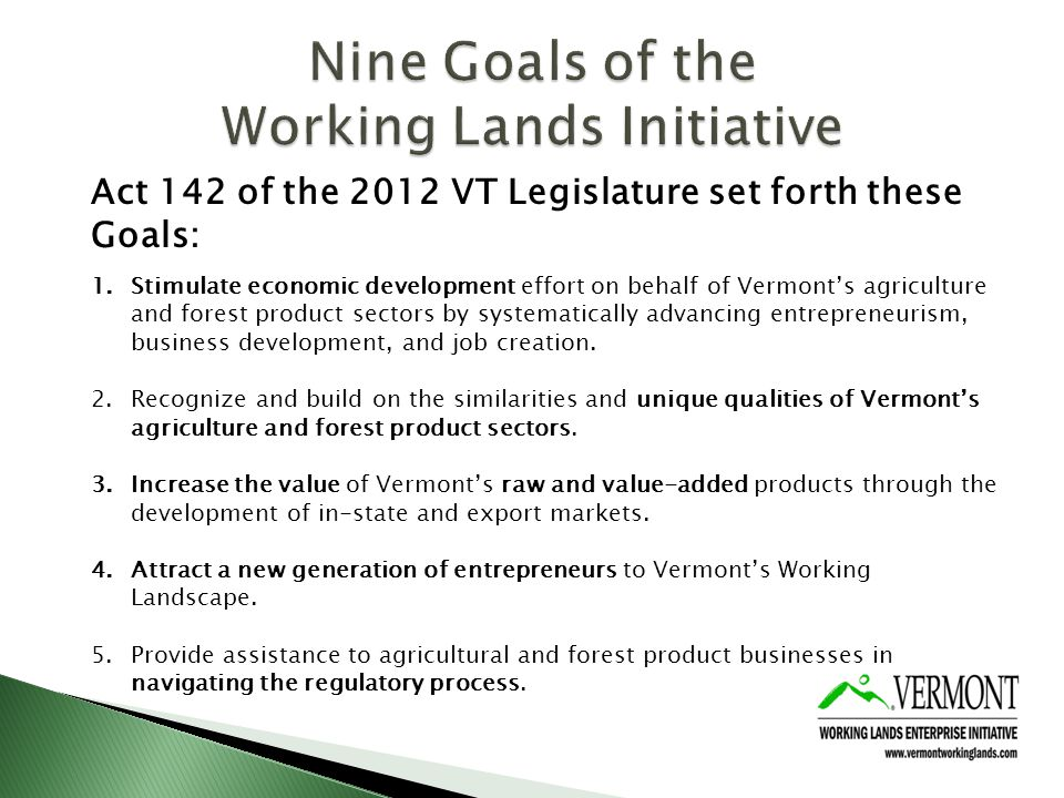 6.Use Vermonts brand recognition and reputation as a national leader: in food systems development, innovative entrepreneurism, and as a green state to leverage economic development and opportunity in the agriculture and forest product sectors.