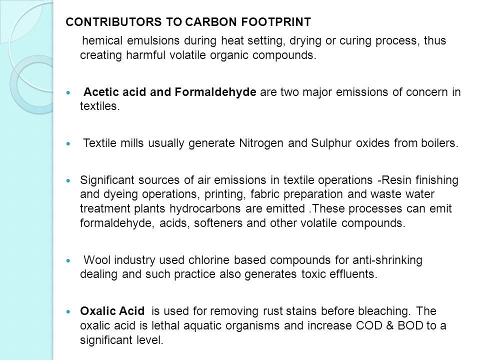 CONTRIBUTORS TO CARBON FOOTPRINT hemical emulsions during heat setting, drying or curing process, thus creating harmful volatile organic compounds.