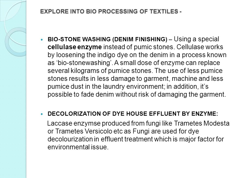 EXPLORE INTO BIO PROCESSING OF TEXTILES - EXPLORE INTO BIO PROCESSING OF TEXTILES - BIO-STONE WASHING (DENIM FINISHING) – Using a special cellulase enzyme instead of pumic stones.