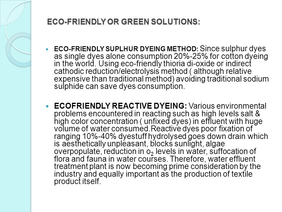ECO-FRIENDLY OR GREEN SOLUTIONS: ECO-FRIENDLY SUPLHUR DYEING METHOD: Since sulphur dyes as single dyes alone consumption 20%-25% for cotton dyeing in the world.