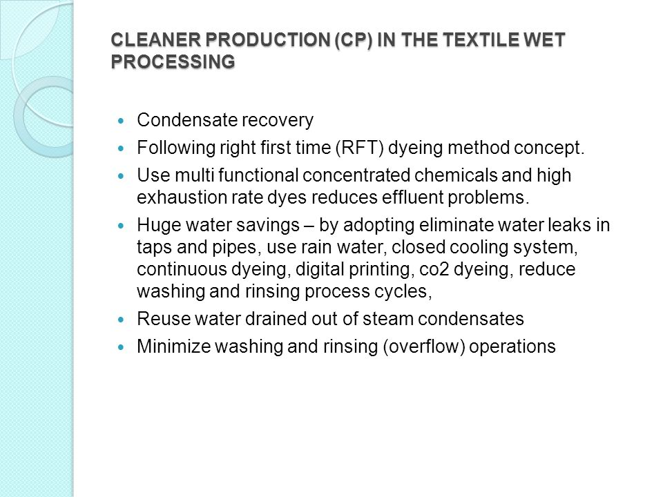 CLEANER PRODUCTION (CP) IN THE TEXTILE WET PROCESSING Condensate recovery Following right first time (RFT) dyeing method concept. Use multi functional