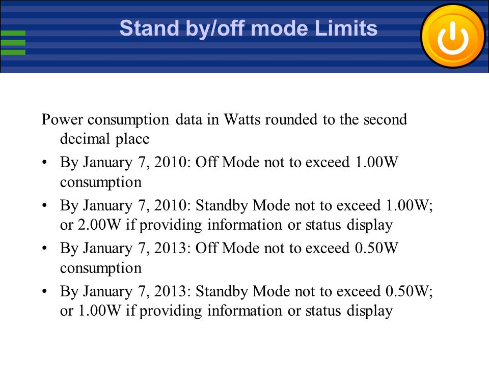 ErP: Stand By Off Mode Implementing Measure The Implementing Measure (IM) for stand by/off mode was adopted in December 2008 by the European Commissio