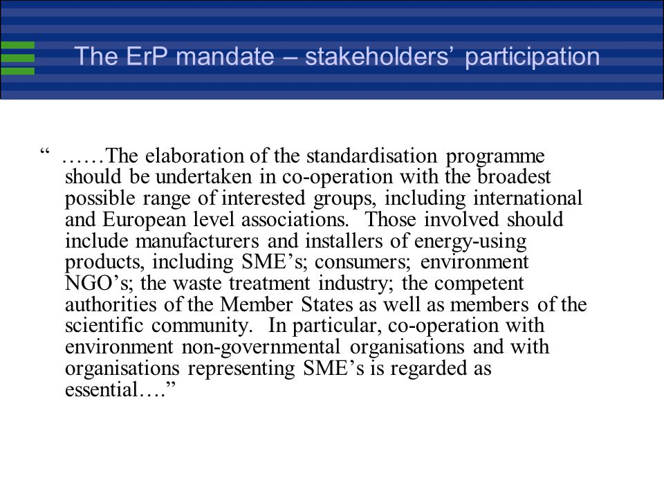The ErP mandate – scope (continued) Shall be taken into account: Other standards (e.g. the measurement standards for energy labelling or efficiency re