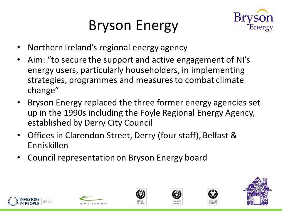 Bryson Energy Northern Irelands regional energy agency Aim: to secure the support and active engagement of NIs energy users, particularly householders