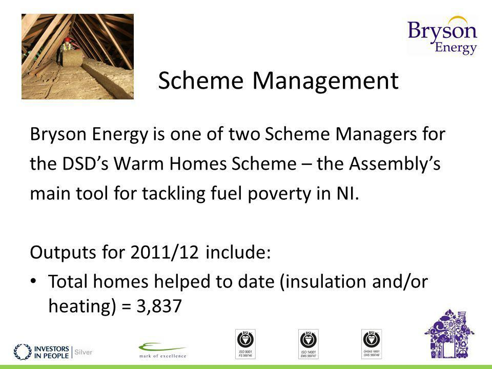 Scheme Management Bryson Energy is one of two Scheme Managers for the DSDs Warm Homes Scheme – the Assemblys main tool for tackling fuel poverty in NI.