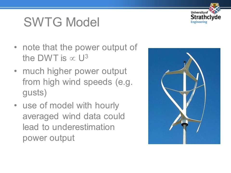 note that the power output of the DWT is U 3 much higher power output from high wind speeds (e.g. gusts) use of model with hourly averaged wind data c