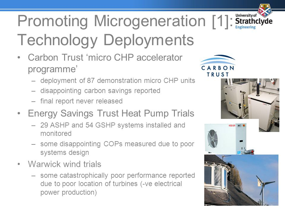 Promoting Microgeneration [1]: Technology Deployments Carbon Trust micro CHP accelerator programme –deployment of 87 demonstration micro CHP units –di