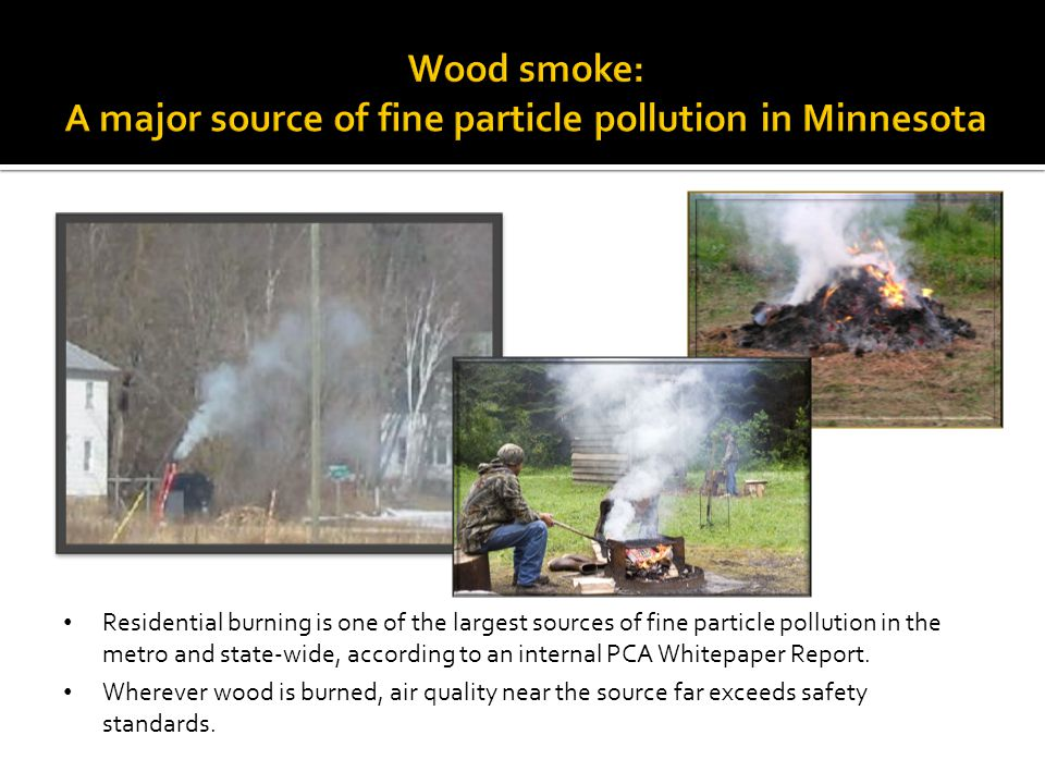 Residential burning is one of the largest sources of fine particle pollution in the metro and state-wide, according to an internal PCA Whitepaper Repo