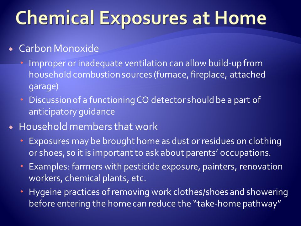 Carbon Monoxide Improper or inadequate ventilation can allow build-up from household combustion sources (furnace, fireplace, attached garage) Discussi