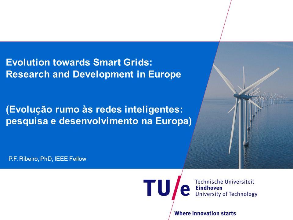 Evolution towards Smart Grids: Research and Development in Europe (Evolução rumo às redes inteligentes: pesquisa e desenvolvimento na Europa) P.F.