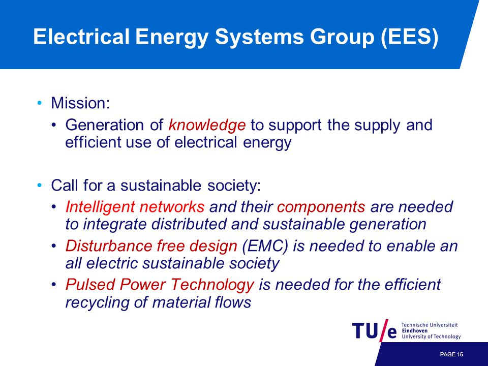 Electrical Energy Systems Group (EES) Mission: Generation of knowledge to support the supply and efficient use of electrical energy Call for a sustain