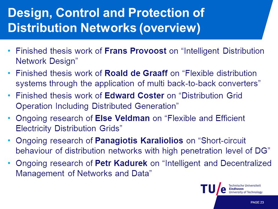 Design, Control and Protection of Distribution Networks (overview) Finished thesis work of Frans Provoost on Intelligent Distribution Network Design F