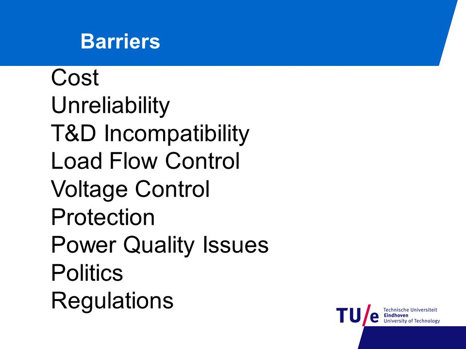 Barriers Cost Unreliability T&D Incompatibility Load Flow Control Voltage Control Protection Power Quality Issues Politics Regulations
